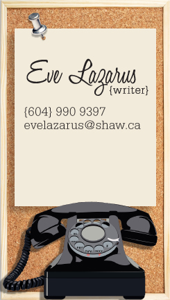 Contact Eve Lazarus, writer, to find out what she can do for your publication, website or company.